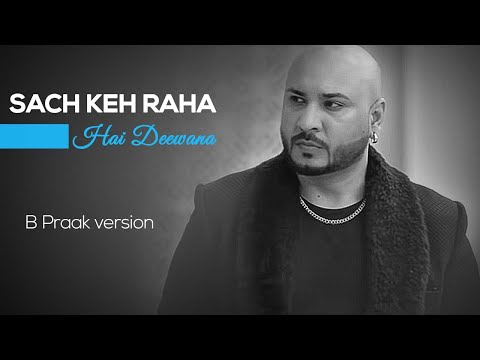 Sach Keh Raha Hai Deewana | B Praak Unplugged Version | Tune Lyrico