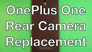 OnePlus One Rear Camera Replacement How To Change