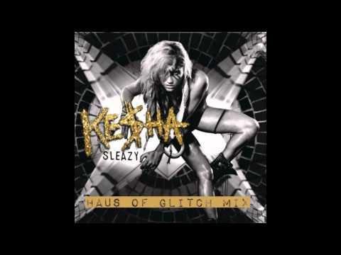 Ke$ha - Sleazy (Haus of Glitch Mix) @keshasuxx @hausofglitch