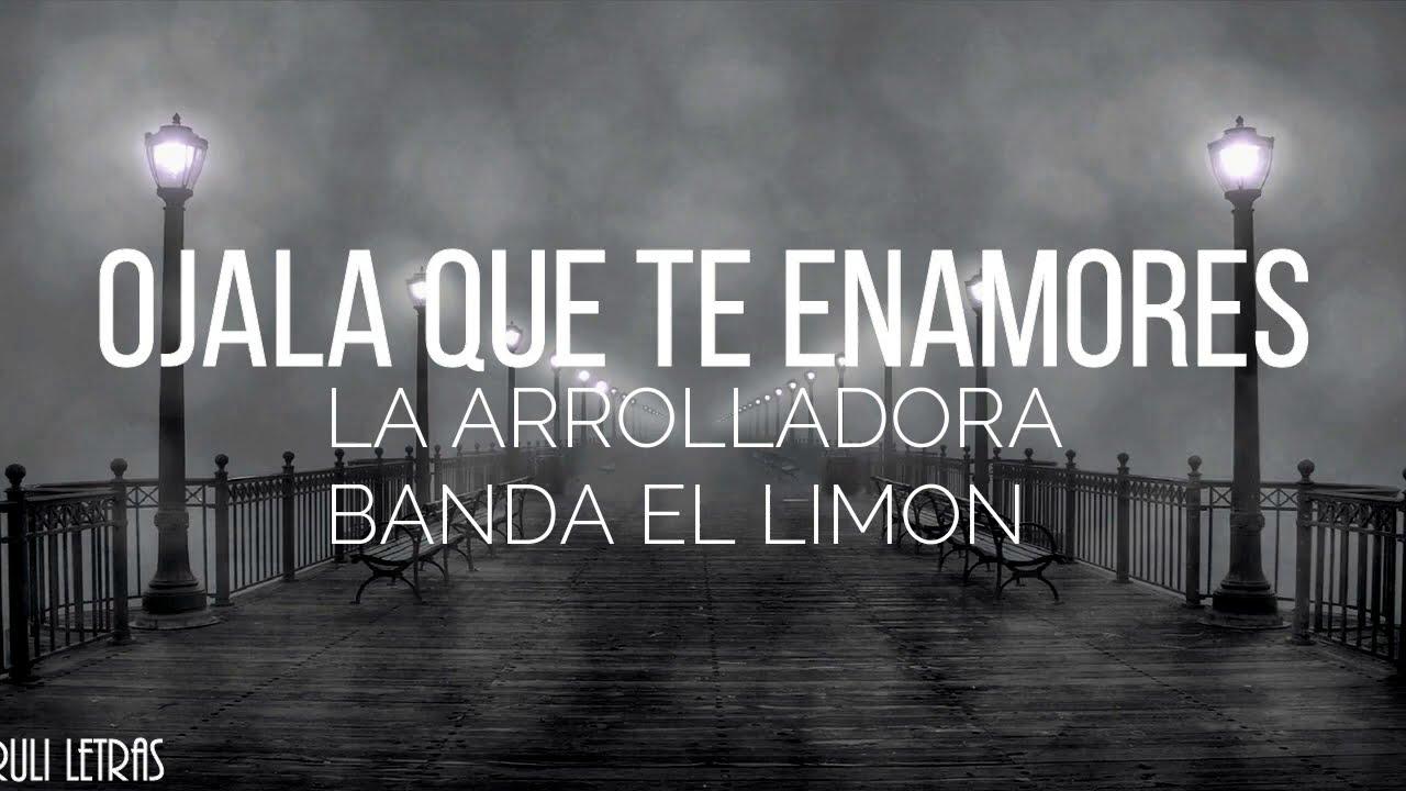 Ojalá Que Te Enamores - La Arrolladora Banda El Limon (Letra)(Lyrics)