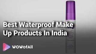 10 Best Waterproof Make Up Products In India 2018 With Price