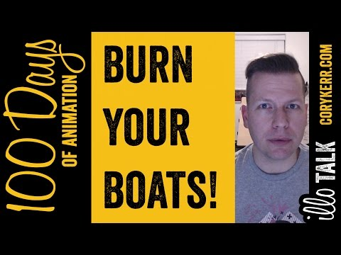 BURN YOUR BOATS, but not your provisions (100 Days: 69)