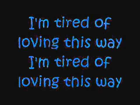 I'm tired of loving this way