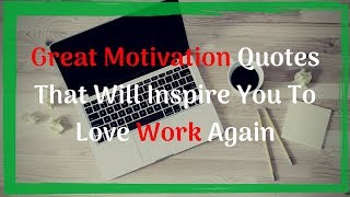 Great Motivation Quotes That Will Inspire You To Love Work Again