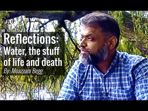 Reflections: Water, the stuff of life and death | Moazzam Begg