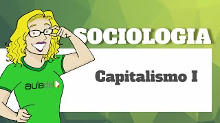 Sociologia - Entendendo a lógica do Capitalismo I