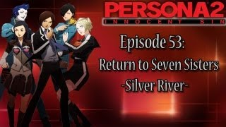 Persona 2 Innocent Sin Playthrough Pt 53: Return to Seven Sisters High -Silver River-