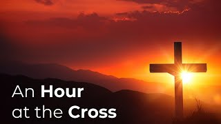 An Hour at the Cross, Good Friday 2021