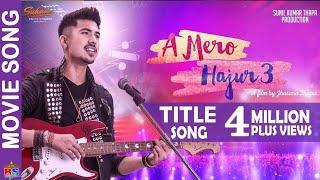 A MERO HAJUR 3- Official Movie Song-2019 (OST) | A Mero Hajur |  Anmol KC, Suhana Thapa