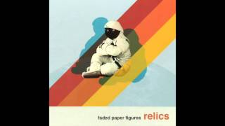 "Faded Paper Figures ""Relics"" full album (OFFICIAL)"