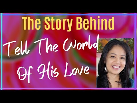 Tell The World Of His Love: The Story Behind The Song