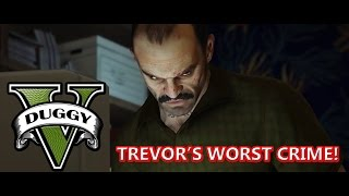 Trevor's Worst Crime! (GTA V Machinima)