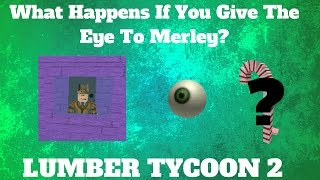 ROBLOX Lumber Tycoon 2- What Happens If You Give The Eye To Merely??! (CandyCane Biome??)