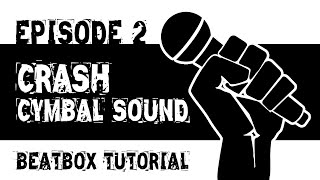 Beatbox Tutorial Episode 2: Crash Cymbal Sound