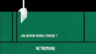 Job Search - Episode 7 - Networking