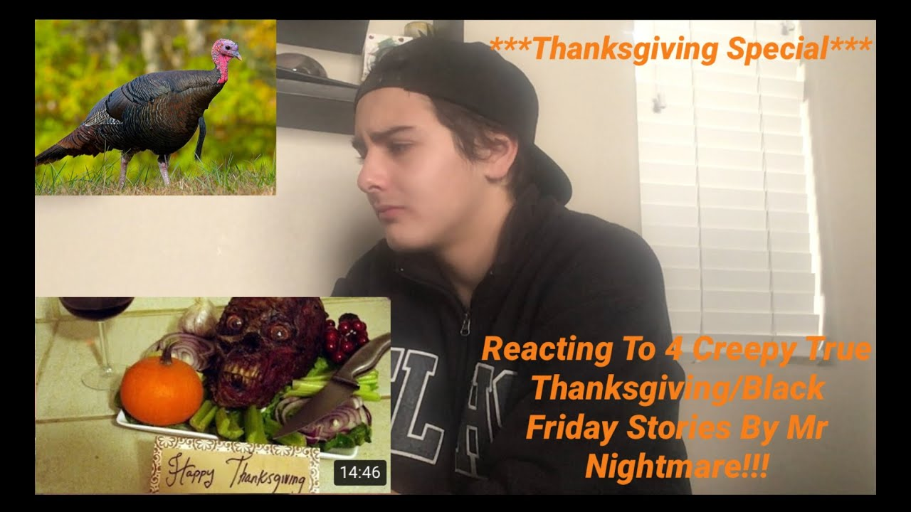 Reacting To 4 Creepy True Thanksgiving Stories By Mr Nightmare Thanksgiving Special Youtube I make videos that usually consist of true horror stories with themes that viewers may find relatable in their everyday lives. youtube
