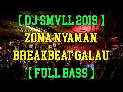 DJ ZONA NYAMAN SMVLL TERBARU 2019 BREAKBEAT GALAU 【FULL BASS】HAJAR BRO !!
