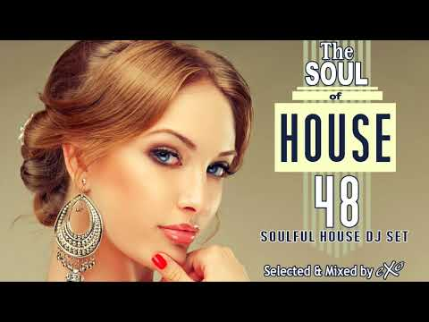 The Soul of House Vol. 48 (Soulful House Mix)