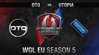 DTQ vs. Utopia -  - WGL EU Season 5 - Matchweek 1 - World of Tanks