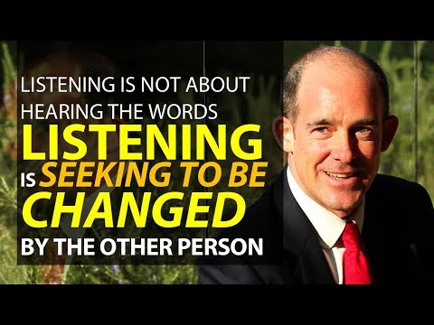 Listening is Seeking to Be Changed by Another Person