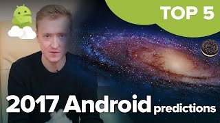 Top 5 Android predictions for 2017!