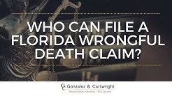 Who Can File A Wrongful Death Claim in Miramar FL? | Gonzalez & Cartwright, P.A.