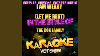 I AM Weary (Let Me Rest) (In the Style of the Cox Family) (Karaoke Version)