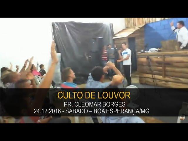 24.12.2016 - Culto de Louvor - Pr. Cleomar Borges   Confraternização Boa Esperança/MG