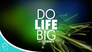 Download Video Jamie Grace - Do Life Big (Lyric Video) MP3 3GP MP4