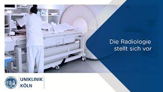 Uniklinik Köln | Die Radiologie stellt sich vor