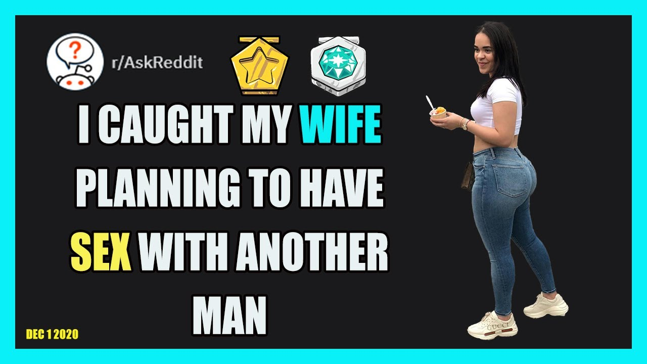 Reddit Relationships Advice -  I caught my wife planning to have sex with another man