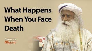 What Happens When You Face Death - Sadhguru