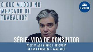 VIDA DE CONSULTOR | O que mudou no mercado de trabalho? (Vídeo 01 da série)
