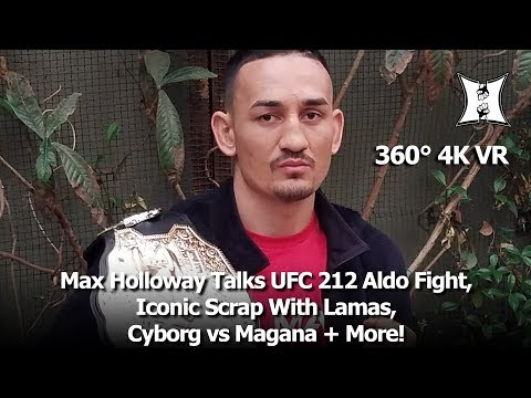 (360° VR / 4K) Champ Max Holloway Talks UFC 212 Jose Aldo Fight, Iconic Scrap w/ Lamas + More!