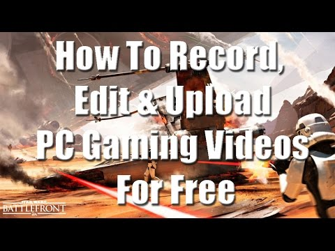 How To Record, Edit & Upload PC Gaming Videos For FREE! (Basic Method)