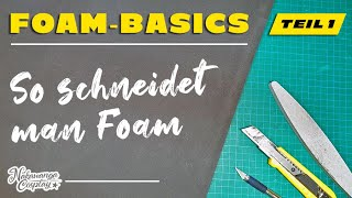 Foam Basics, Teil 1: So schneidet man EVA Foam (Deutsches Tutorial)