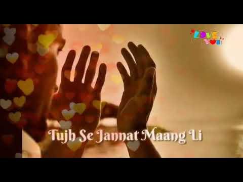 Maanga Jo Mera Hai Jaata Kya Tera Hai Maine Konsi Tujhse Jannat Mangli..