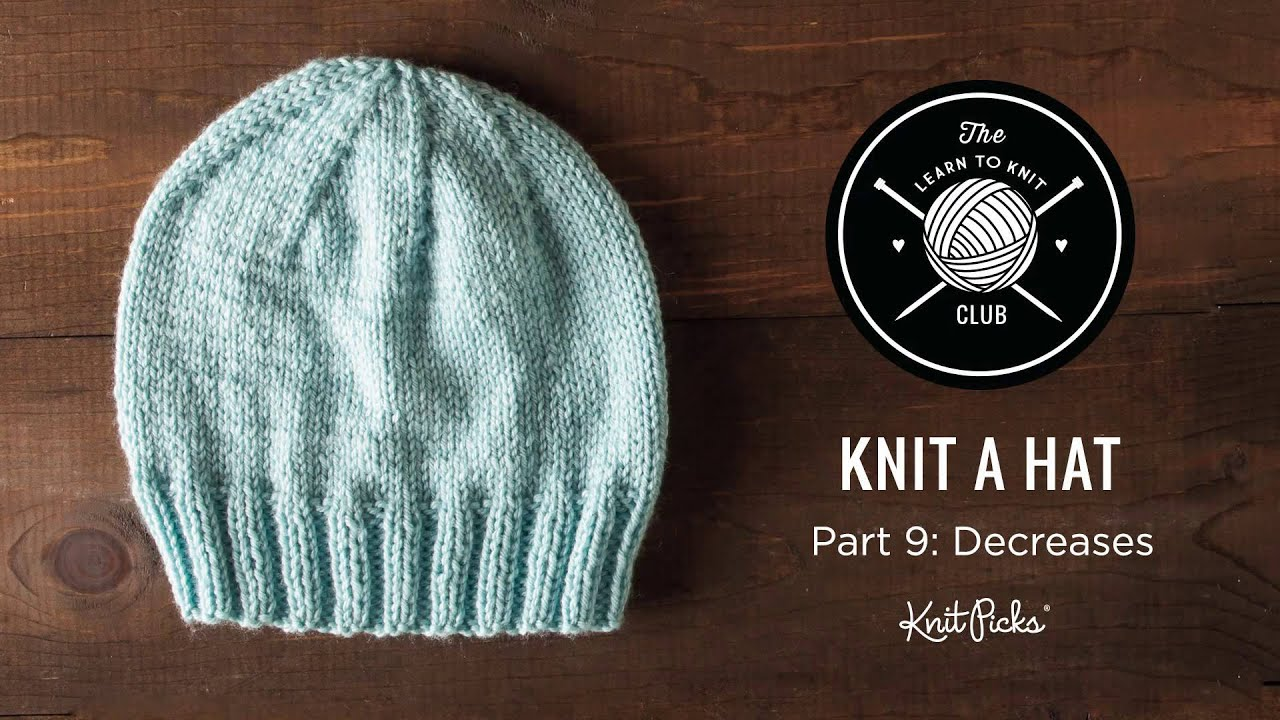Learn To Knit Club Learn To Knit A Hat Part 9 Decreases Youtube