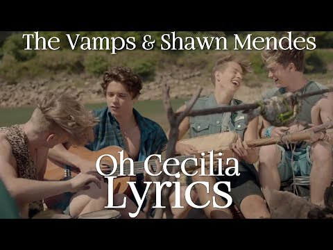 Oh Cecilia - The Vamps ft. Shawn Mendes [Lyrics Video]
