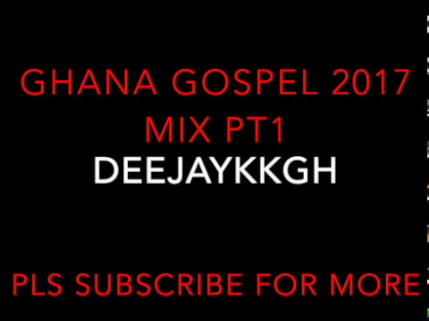 GHANA GOSPEL 2017 MIX EDITION PT1 BY DEEJAYKKGH