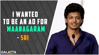 I wanted to be an AD for Maanagaram - Sri