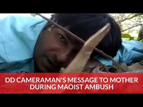 DD Cameraman's Message To Mother During Maoist Ambush
