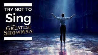 Try Not To Sing: The Greatest Showman