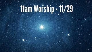 11am Worship -11/29