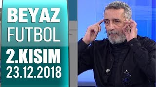 (..) Beyaz Futbol 23 Aralık 2018 Kısım 2/4 - Beyaz TV