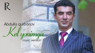 Abdulla Qurbonov Kel Yonimga Абдулла Курбонов Кел ёнимга Music Version