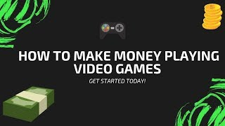 How to make money playing video games: the ultimate guide for making online with games!!