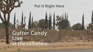 Gutter Candy Live ; Put It Right Here