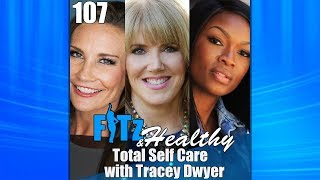 Total Self Care with Dr. Tracey Dwyer | Podcast 107 of FITz & Healthy