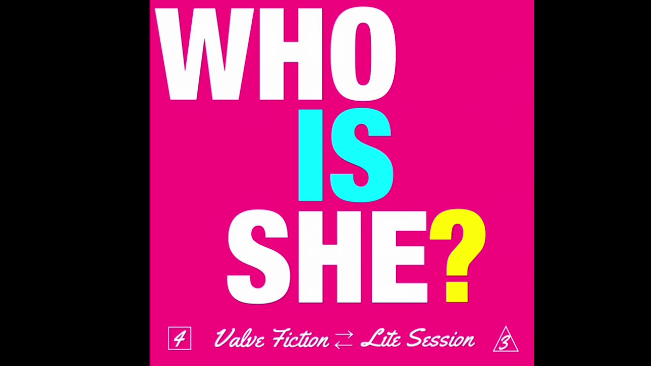 Valve Fiction - WHO IS SHE ? -...